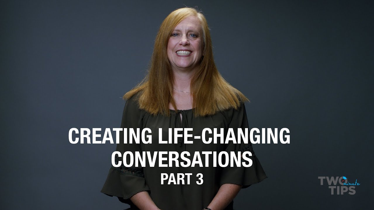 Creating Life-Changing Conversations, Part 3 | TWO MINUTE TIPS