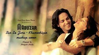Sun Le Zara / Khamoshiyan Mashup Cover | Abuzar Akhtar