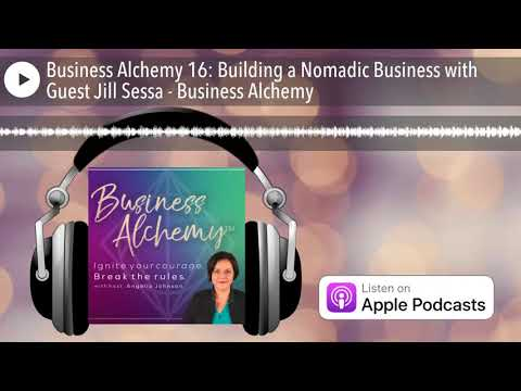 Business Alchemy 16: Building a Nomadic Business with Guest Jill Sessa - Business Alchemy
