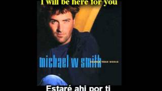 I will be here for you - Michael W. Smith - Subtitulos ingles español