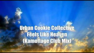 Urban Cookie Collective - Feels Like Heaven ( Kamoflage Club Mix ) HQ