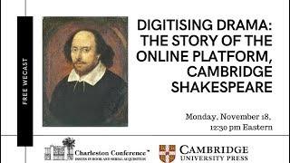 Digitising Drama: The Story of the Online Platform, Cambridge Shakespeare