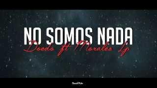 Doedo - No Somos Nada (Feat Morales Lp) Letra