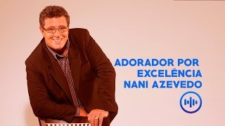Nani Azevedo -  Adorador por Excelencia [novo] ao vivo