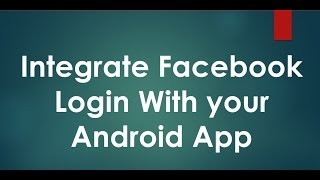 How to Integrate Facebook Login with your Android Application