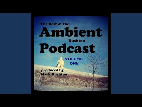 Ambient Rushton Podcast 70