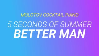 Better Man - 5 Seconds of Summer cover by Molotov Cocktail Piano