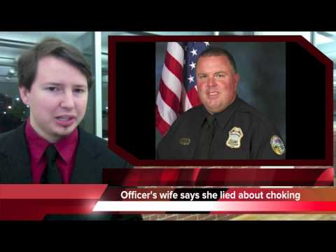 Wife says she lied about officer husband choking her