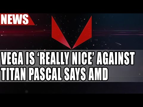 AMD - 'Vega Looks Really Nice Against Titan Xp' | Vega Release Date | Id Software on Ryzen