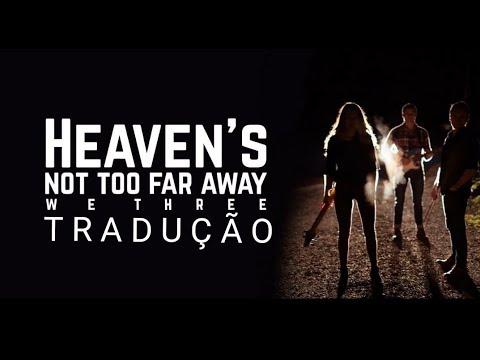 We Three - Heaven's Not Too Far Away (Tradução PT/BR)