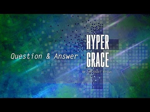 Q & A about Hyper Grace // Dr. Michael Brown