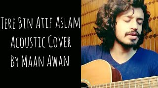 Tere Bin - Atif Aslam | Unplugged | Acoustic Cover | Maan Awan