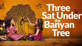 Three Sat Under the Banyan Tree: meet the writer and director
