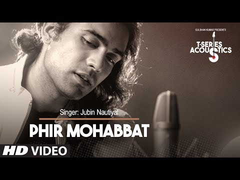 Phir Mohabbat Song   TSeries Acoustics  Jubin Nautiyal  Mithoon