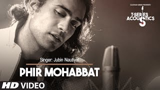 Phir Mohabbat Song Video T Series Acoustics Jubin Nautiyal