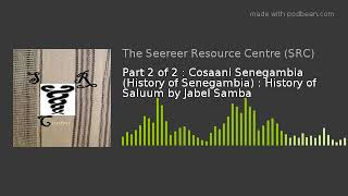 Part 2 of 2 : Cosaani Senegambia (History of Senegambia) : History of Saluum by Jabel Samba