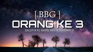 ORANG KE 3 SALDY KASIADI Ft.RAVEL MIX & JUVENRY [BBG] 2018