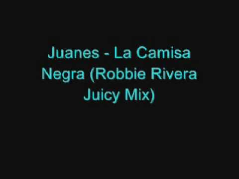 Juanes - La Camisa Negra (Robbie Rivera Juicy Mix)