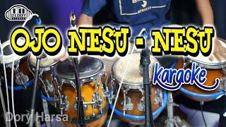 Download lagu Ojo Nesu Nesu Karaoke Dory Harsa Koplo Version