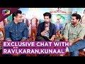EXCLUSIVE Chat with Karan Singh Grover, Ravi Dubey & Kunaal Roy Kapur