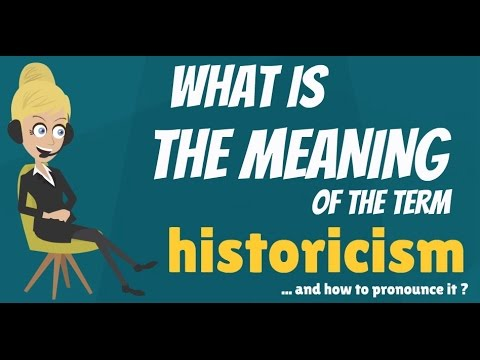 What is HISTORICISM? What does HISTORICISM mean? HISTORICISM meaning, definition & explanation