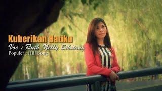 Ruth Nelly Sihotang - KUBERIKAN HATIKU