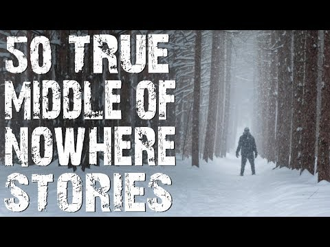 50 TRUE Terrifying Middle of Nowhere & Deep Woods Stories   MEGA COMPILATION   (Scary Stories)