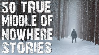 50 TRUE Terrifying Middle of Nowhere & Deep Woods Stories | MEGA COMPILATION | (Scary Stories)