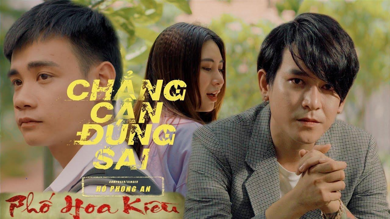 PHỐ HOA KIỀU - OST OFFICIAL MV | CHẲNG CẦN ĐÚNG SAI - HỒ PHONG AN | KAYA