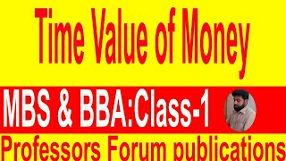 B B A 1st year + B B A 2nd year+ B B A 3rd year-Principles of Finance-(Time Value of money)-Class-1