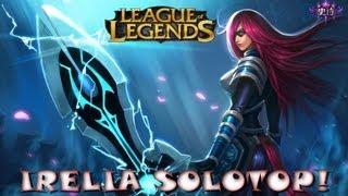 League of Legends: Irelia SOLOTOP!