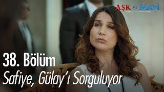 Safiye, Gülay'ı sorguluyor - Aşk ve Mavi 38. Bölüm