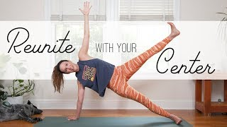 Reunite With Your Core Center  |  Yoga With Adriene