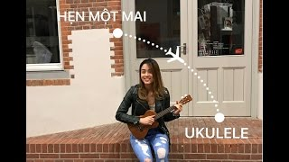 [Ukulele Cover] Hẹn Một Mai - Bùi Anh Tuấn (cover by Dung Nguyen)