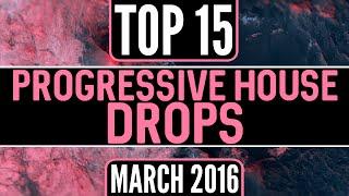 Top 15 Progressive House Drops (March 2016)