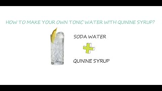 How to make your own tonic water with quinine syrup?