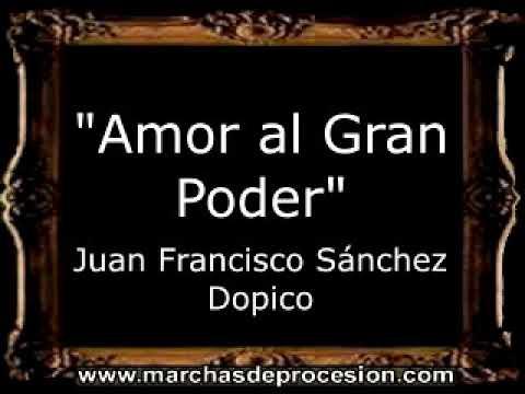 Amor al Gran Poder - Juan Francisco Sánchez Dopico [BM]