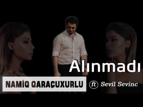 Namiq Qaraçuxurlu ft Sevil Sevinc - Alınmadı