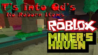 Miners Haven Roblox Turning T's into Qd's! No reborn items!