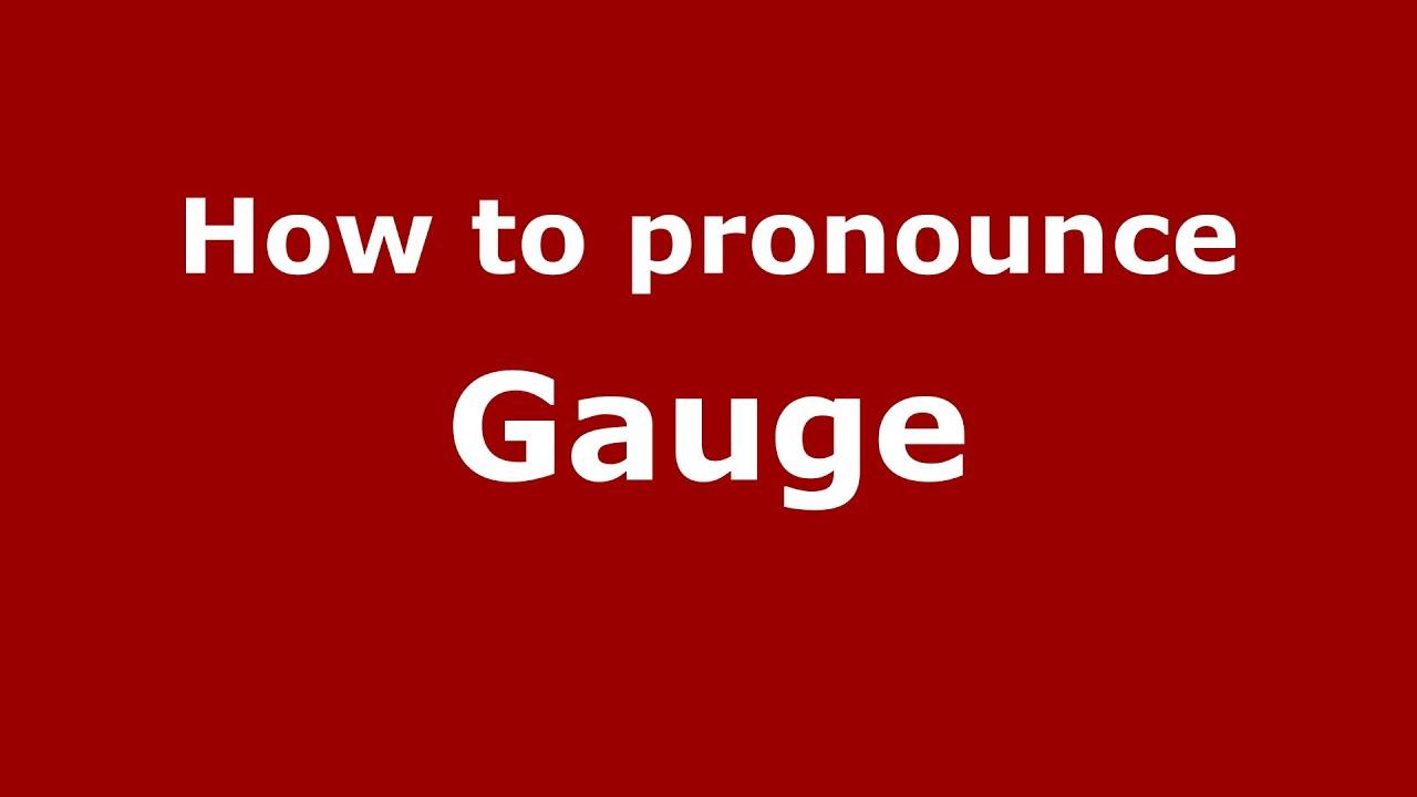 How to pronounce Gauge (American English/US) - PronounceNames.com