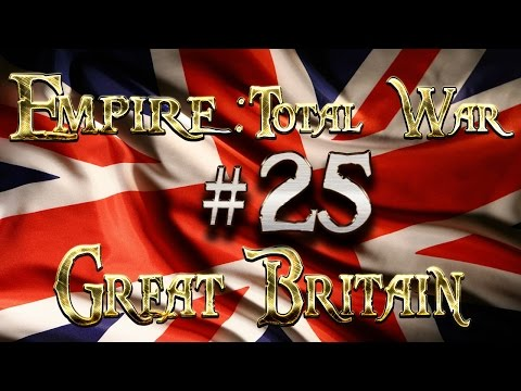 Lets Play - Empire Total War (DM)  - Great Britain  - .....Forward Operating Base!!... (25)