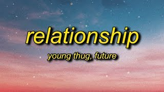 Young Thug, Future - Relationship (Lyrics) | I know how to make the girl go crazy