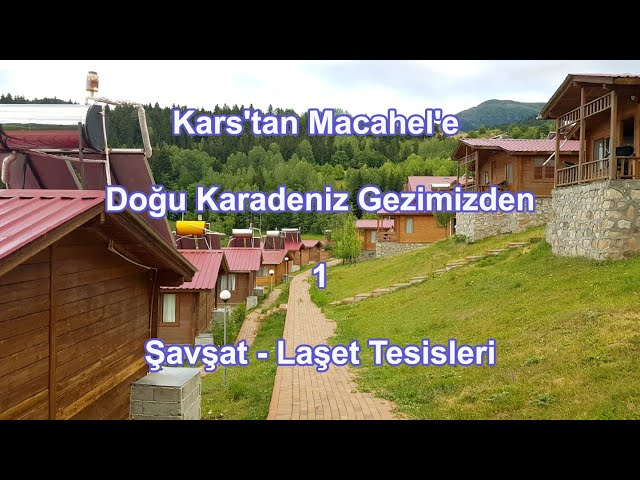 Kars'tan Macahel'e Doğu Karadeniz Gezimizden Şavşat - 1