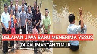 DELAPAN JIWA BARU MENERIMA YESUS DN DI BAPTIS DI SUNGAI MAHAKAM/KALIMANTAN TIMUR