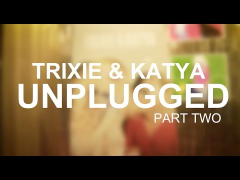 Trixie and Katya UnPlugged: Part 2