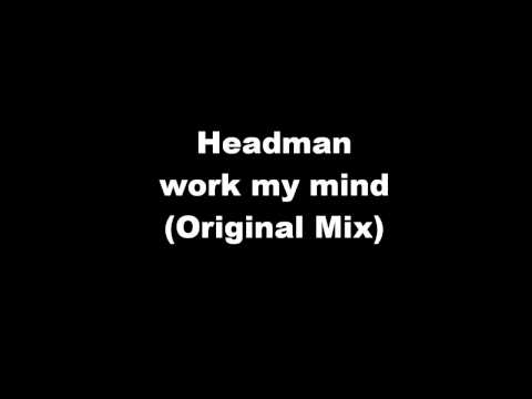 Headman - work my mind(Original Mix)