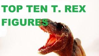My Top 10 Favorite T. rex Figures