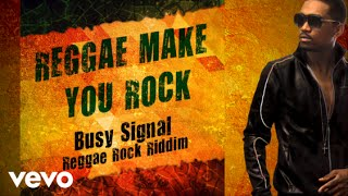 Busy Signal - Reggae Make You Rock