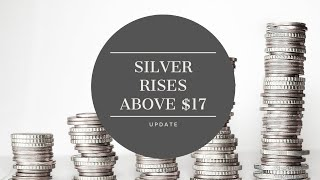 Silver Rises Above $17 - Brief Update