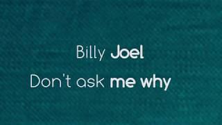 Don't ask me why billy joel lyrics